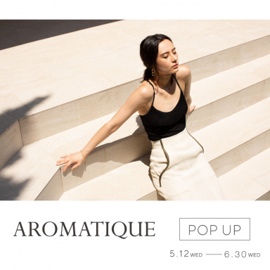 AROMATIQUE POP UP EVENT開催